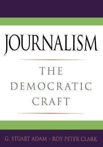 Journalism: The Democratic Craft 1st edition by Adam, G. Stuart, Clark, Roy Peter (2005) Paperback