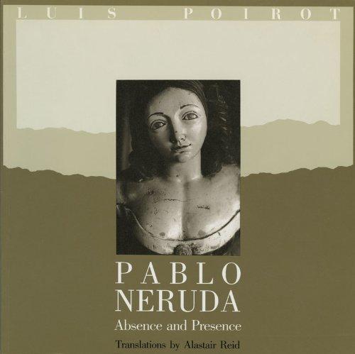 Pablo Neruda: Absence and Presence PDF