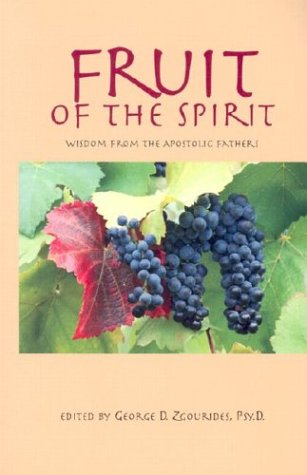 Fruit of the Spirit : The Wisdom of the Apostolic Fathers for Our Time, GEORGE D. AGOURIDES,  APOSTOLIC FATHERS