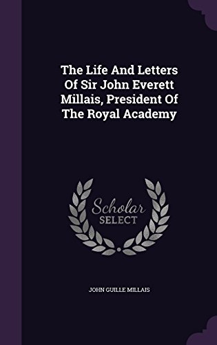 The Life And Letters Of Sir John Everett Millais, President Of The Royal Academy