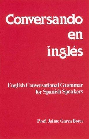 Conversando En Ingles : English Conversational Grammar for Spanish Speakers