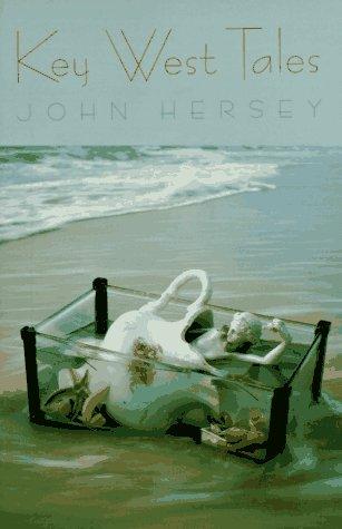 Key West Tales, JOHN HERSEY, SARAH (EDITOR) BURNES