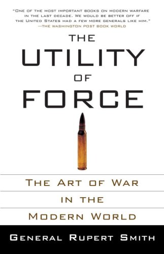 The Utility of Force: The Art of War in the Modern World (Vintage)