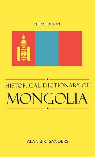 Historical Dictionary of Mongolia (Historical Dictionaries of Asia, Oceania, and the Middle East)