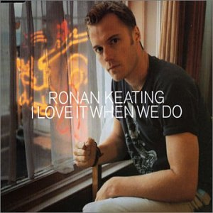 Ronan Keating - I Love It When We Do - Zortam Music