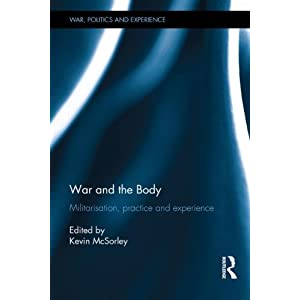 War and the Body: Militarisation, Practice and Experience