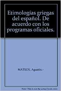 Etimologías griegas del español. De acuerdo con los programas