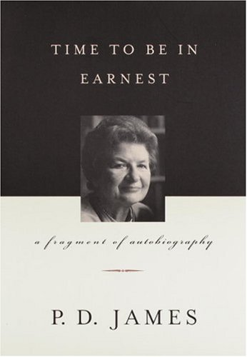 Time to Be in Earnest : A Fragment of Autobiography, P. D. JAMES