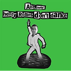 Allo, Darlin' – Henry Rollins Don't Dance – Wee Pop