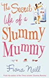 Fiona Neill The Secret Life of a Slummy Mummy