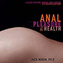 Anal Pleasure and Health: A Guide for Men, Women, and Couples Audiobook by Jack Morin Narrated by Colin Unsinn