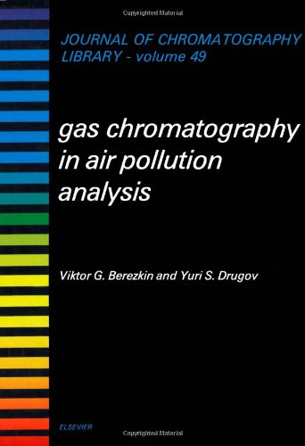 Gas Chromatography in Air Pollution Analysis, Volume 49 (Journal of Chromatography Library)
