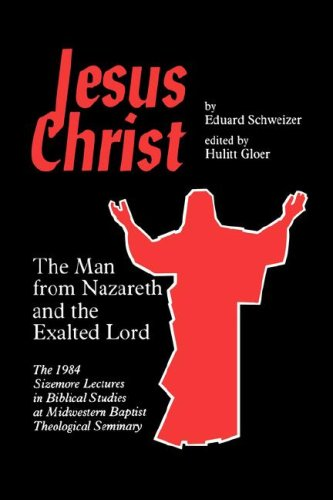 Jesus Christ: The Man from Nazareth and the Exalted Lord, EDUARD SCHWEIZER