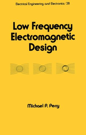 Low Frequency Electromagnetic Design (Electrical And Computer Engineering)