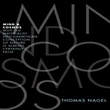 Mind and Cosmos: Why the Materialist Neo-Darwinian Conception of Nature Is Almost Certainly False (       UNABRIDGED) by Thomas Nagel Narrated by Brian Troxell