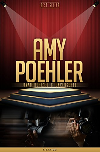 R.B. Grimm - Amy Poehler Unauthorized & Uncensored (All Ages Deluxe Edition with Videos) (English Edition)