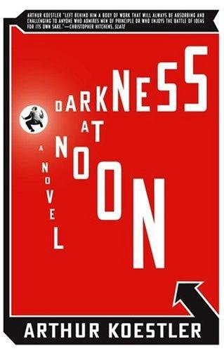 Darkness at Noon: A Novel, Arthur Koestler