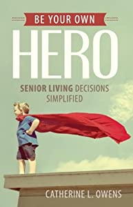 Be Your Own Hero: Senior Living Decisions Simplified from Aloha Publishing