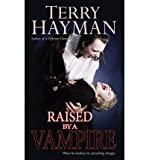 img - for [ { RAISED BY A VAMPIRE } ] by Hayman, Terry (AUTHOR) Nov-17-2012 [ Paperback ] book / textbook / text book