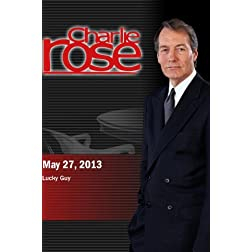 Charlie Rose - Lucky Guy (May 27, 2013)