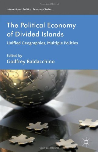 The Political Economy of Divided Islands: Unified Geographies, Multiple Polities (International Political Economy Series