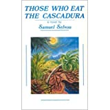 [Those Who Eat the Cascadura [ THOSE WHO EAT THE CASCADURA BY Selvon, Samuel ( Author ) Jan-01-1990[ THOSE WHO...