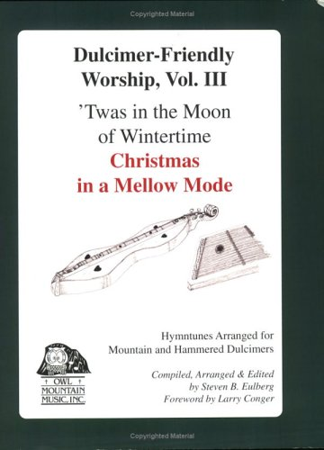 Dulcimer-Friendly Worship, Vol 3 'Twas in the Moon of Wintertime: Christmas in a Mellow Mode