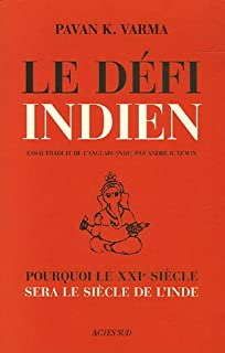 Le défi indien : pourquoi le XXIe siècle sera le siècle de l'Inde, Varma, Pavan K.