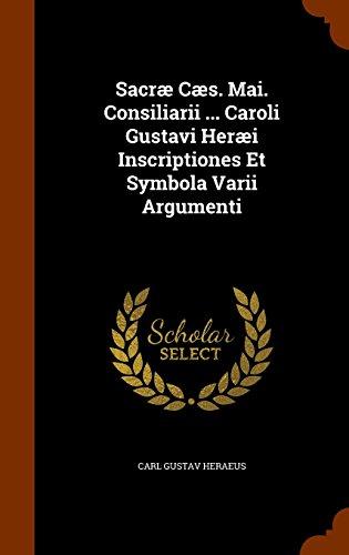 Sacræ Cæs. Mai. Consiliarii ... Caroli Gustavi Heræi Inscriptiones Et Symbola Varii Argumenti