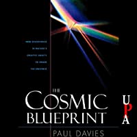 The Cosmic Blueprint: New Discoveries in Nature's Creative Ability to Order the Universe (       UNABRIDGED) by Paul Davies Narrated by David Colacci