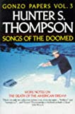 Hunter S. Thompson Songs of the Doomed: More Notes on the Death of the American Dream (Picador Books)