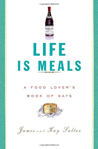 Life Is Meals: A Food Lover's Book of Days by James Salter, Kay Salter