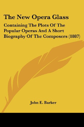 The New Opera Glass: Containing the Plots of the Popular Operas and a Short Biography of the Composers (1887)