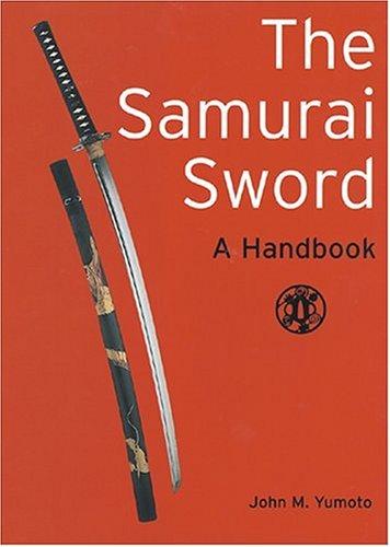 Samurai Sword: A Handbook, John M. Yumoto