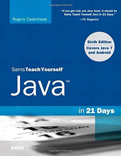 Sams Teach Yourself Java in 21 Days (Covering Java 7 and Android) (Sams Teach Yourself in 21 Days)