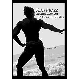 Kim Perez: An Embodiment in Strength & Poise