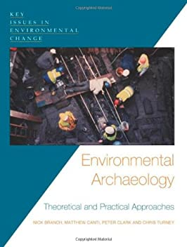 Environmental Archaeology: Theoretical and Practical Approaches (Key Issues in Environmental Change)