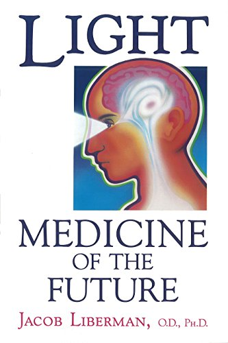 Light: Medicine of the Future: How We Can Use It to Heal Ourselves NOW, by Jacob Liberman O.D.  Ph.D.