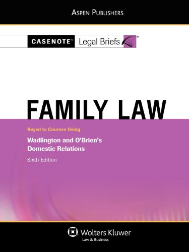 Casenote Legal Briefs Family Law: Keyed to Wadlington and O'Brien, 6e