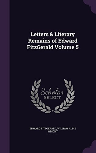 Letters & Literary Remains of Edward FitzGerald Volume 5