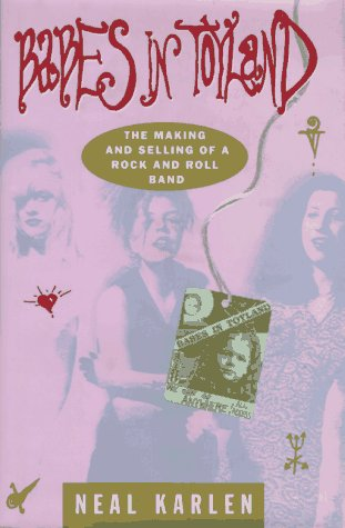 Babes in Toyland: The Making and Selling of a Rock and Roll Band, Neal Karlen