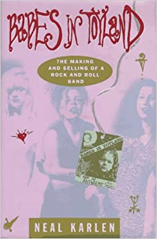 Babes in Toyland: The Making and Selling of a Rock and
