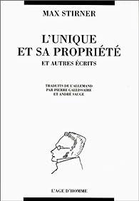 Oeuvres complètes : L'Unique et sa propriété et autres écrits par Max Stirner