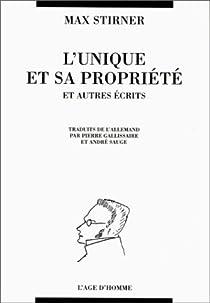 Oeuvres compl�tes : L'Unique et sa propri�t� et autres �crits par Stirner