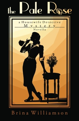 The Pale Rose: A Housewife Detective Mystery Novella
