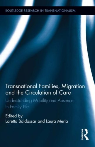 Transnational Families, Migration and the Circulation of Care: Understanding Mobility and Absence in Family Life (Routledge Research in Tra