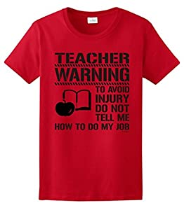 Avoid Injury Don't Tell Me How to Do My Job Teacher Ladies T-Shirt Medium Red