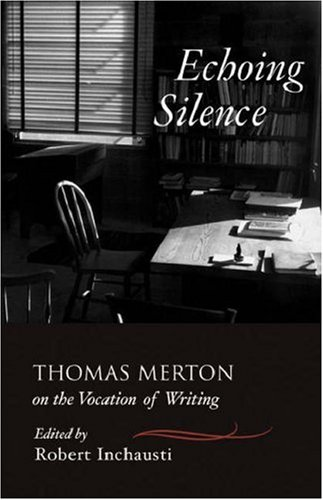 Echoing Silence: Thomas Merton on the Vocation of Writing, Thomas Merton