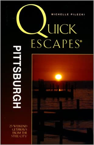 Quick Escapes Pittsburgh: 26 Weekend Getaways from the Steel City (Quick Escapes Series)