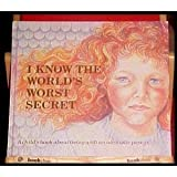 I Know the Worlds Worst Secret: A Childs Book about Living with an Alcoholic Parent (Hurts of Childhood Series)